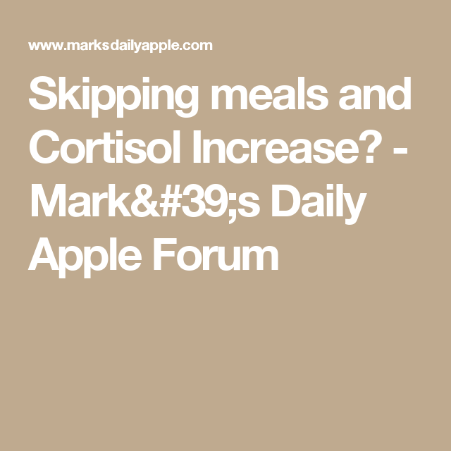 Skipping meals and cortisol increase marks daily apple forum skipping meals and cortisol increase marks daily apple forum primal blueprint malvernweather Choice Image