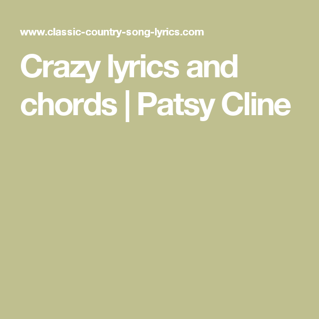 Crazy Lyrics And Chords Patsy Cline Music Pinterest Patsy