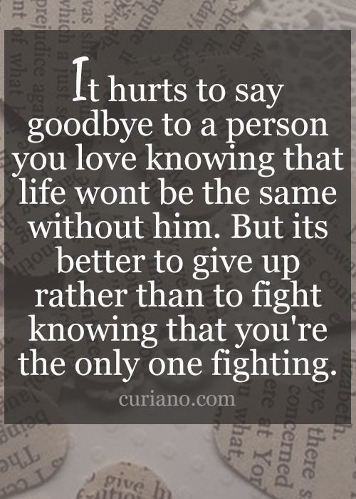 It hurts to say goodbye to a person you love...