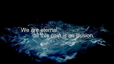 Somos eternos y todo dolor es mera ilusión.