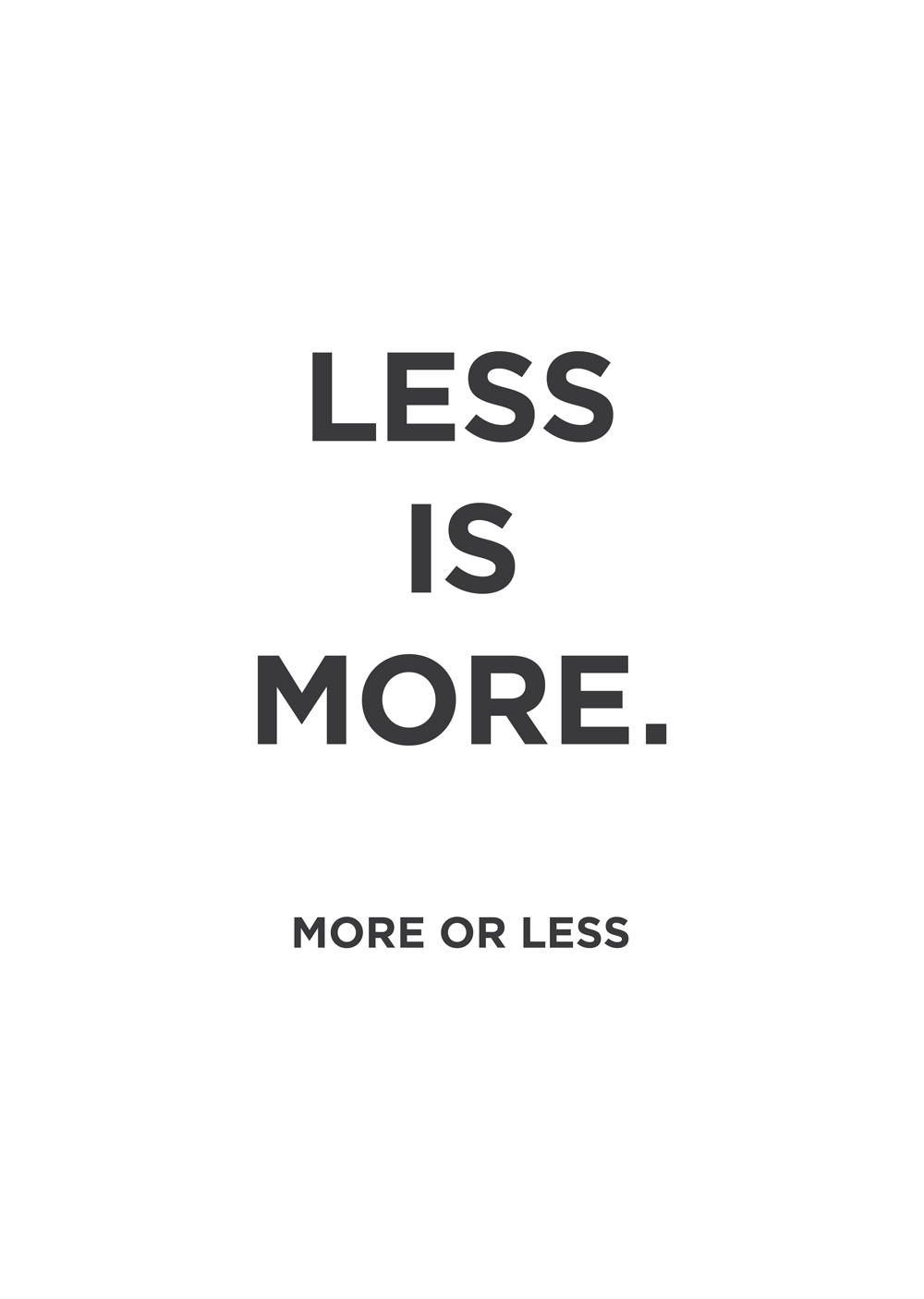 Poster design less is more - Less Is More More Or Less Typographic Poster Print For Sale 10