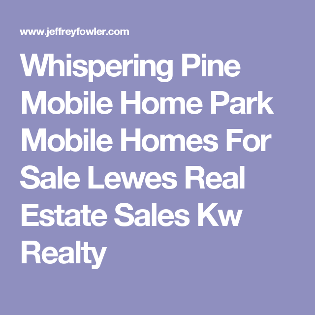 Whispering Pine Mobile Home Park Homes For Sale Lewes Real Estate Sales Kw Realty
