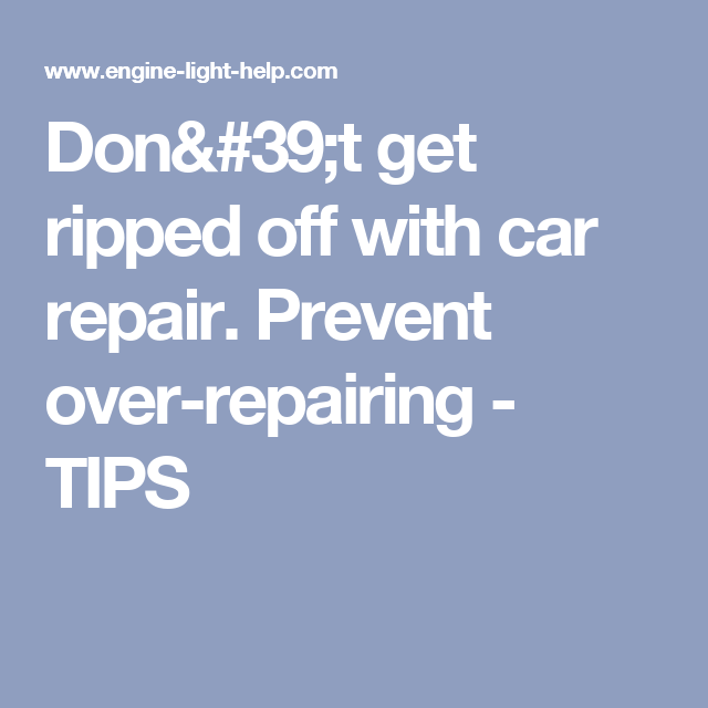 Don't get ripped off with car repair. Prevent over-repairing - TIPS