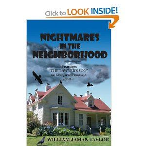 """In the gripping thriller """"Nightmares in the Neighborhood"""", William Jaman Taylor introduces us to Lisa and Michael Taylor, a happily married couple who are in the midst of moving into a beautiful new suburb, along with their 17 year old son Jason. Although they initially have some concerns about being the only African-American couple in their new neighborhood, they quickly become fast and close friends with the Martins, the couple next door who also have a 17 year old son. W"""