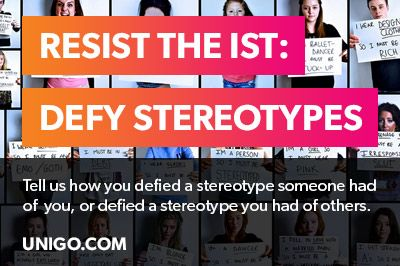 B-Forc! Nation  Unigo.com has licked off the New Year with another $10.000 Scholarship opportunity.   RESIST THE IST: DEFY STEREOTYPES Student 14 and up can apply  In 200 words or less, tell them how you have defied stereotypes and you can be one of TWO winners. Creativity is encouraged!  Deadline: March 31, 2015 @ 11:59 pm PST