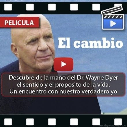 El Cambio. Wayne Dyer nos enseña el camino para descubrir el propósito de nuestra vida.