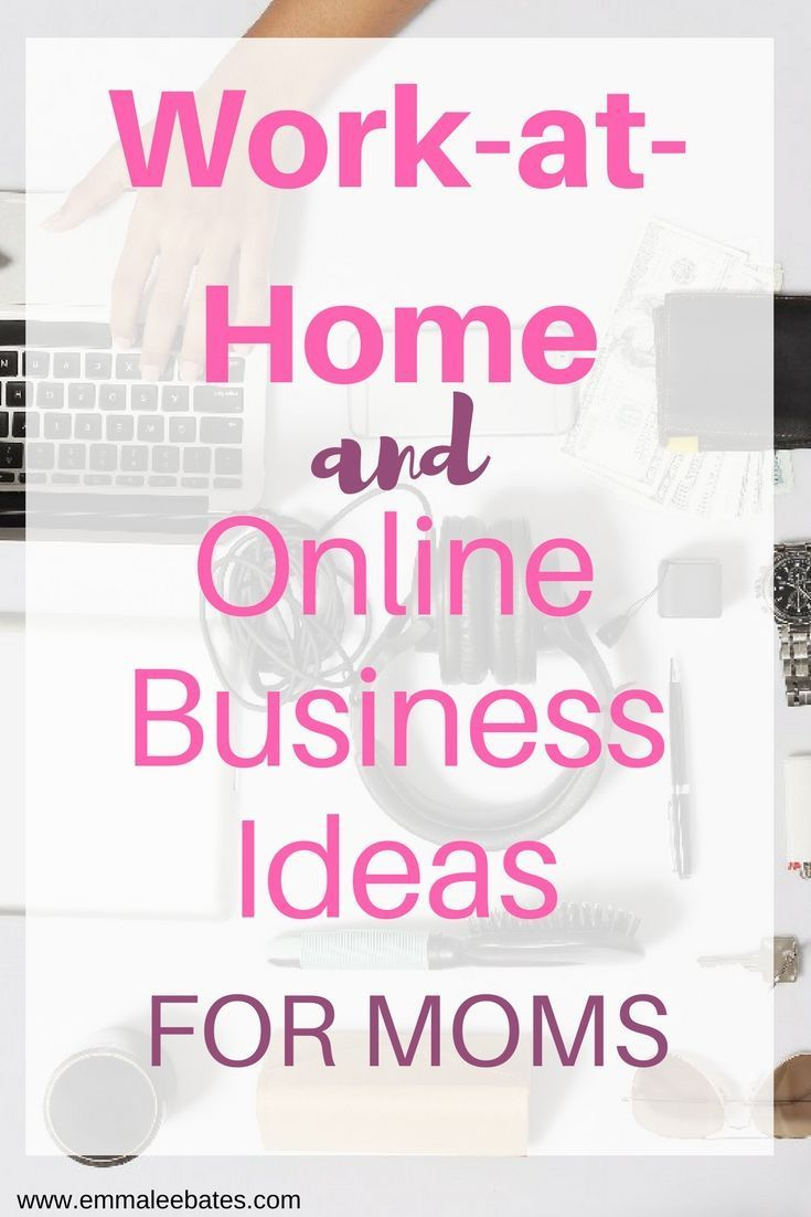 Work-at-Home and Online Business Ideas for Moms. Make money from ...