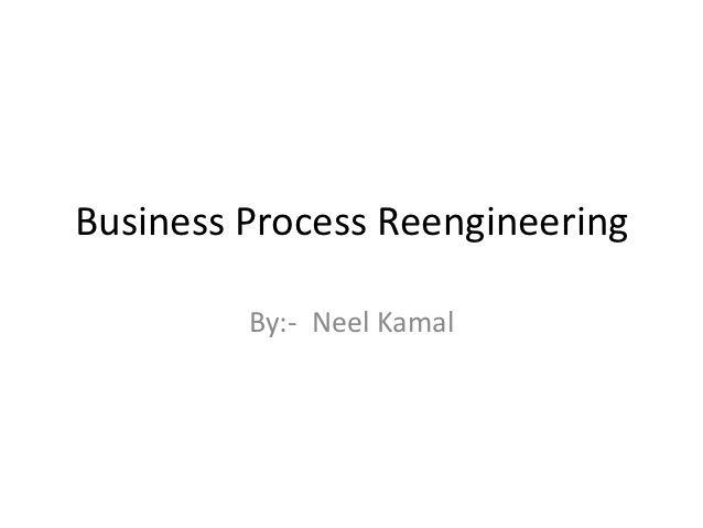 Business Process Reengineering By Neel Kamal Business Process Business Resume