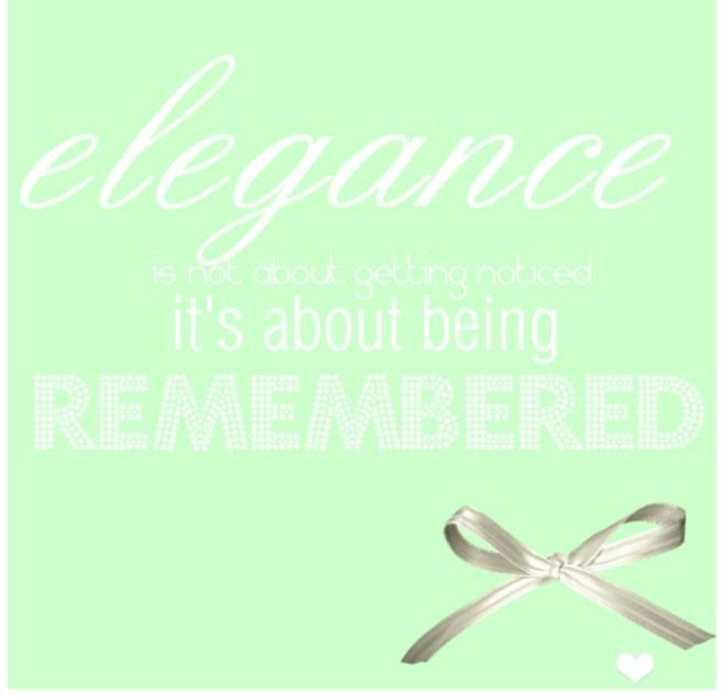 elegance is not about getting noticed, it's about being remembered.