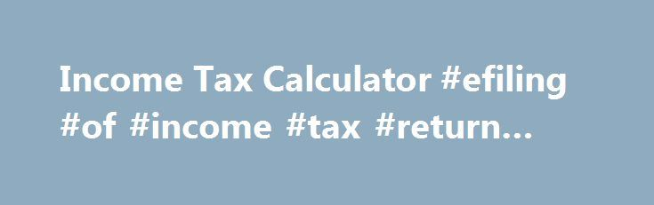 Income Tax Calculator Efiling Of Income Tax Return Login
