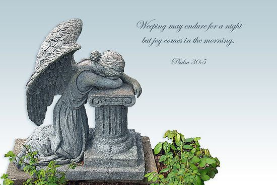 Weeping May Endure Verse | Weeping may endure for a night but joy comes in the morning. by Bonnie ...
