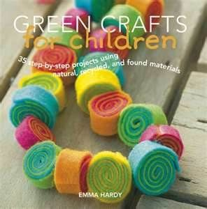 Green Crafts For Children 35 Step By Projects Using Natural Recycled Adn Found Materials Emma Hardy