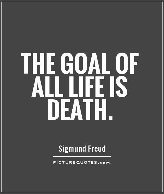 The Goal Of All Life Is Death Death Quotes On Picturequotescom