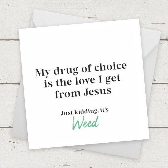 Funny Cards Weed Card My Drug Of Choice Is Jesus Greeting Card