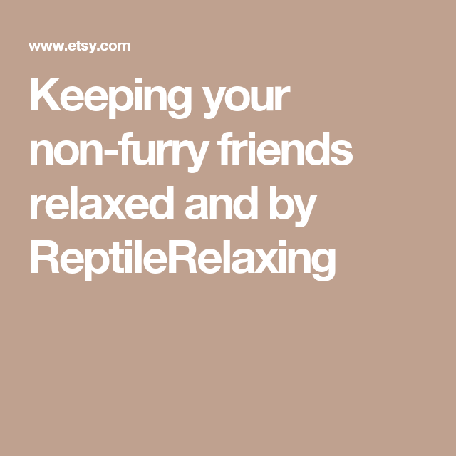 Keeping your non-furry friends relaxed and by ReptileRelaxing