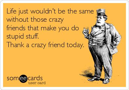 Fun/stupid things u do with friends?