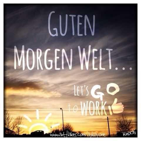 Guten Morgen Welt Lets Go To Work Kommt