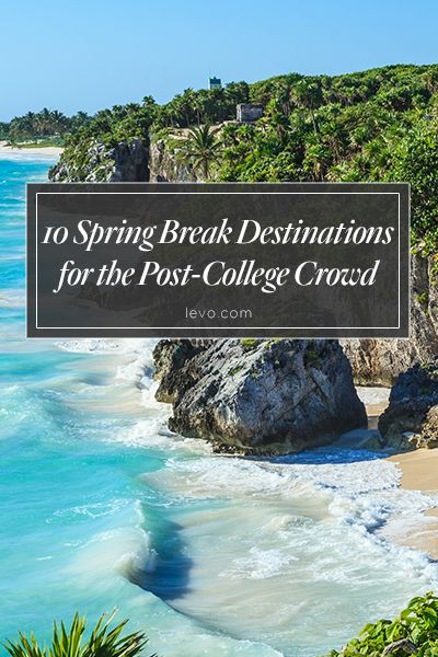10 Spring Break Destinations For The Post College Crowd Spring Break Destinations Best Spring Break Destinations Summer Vacation Destinations