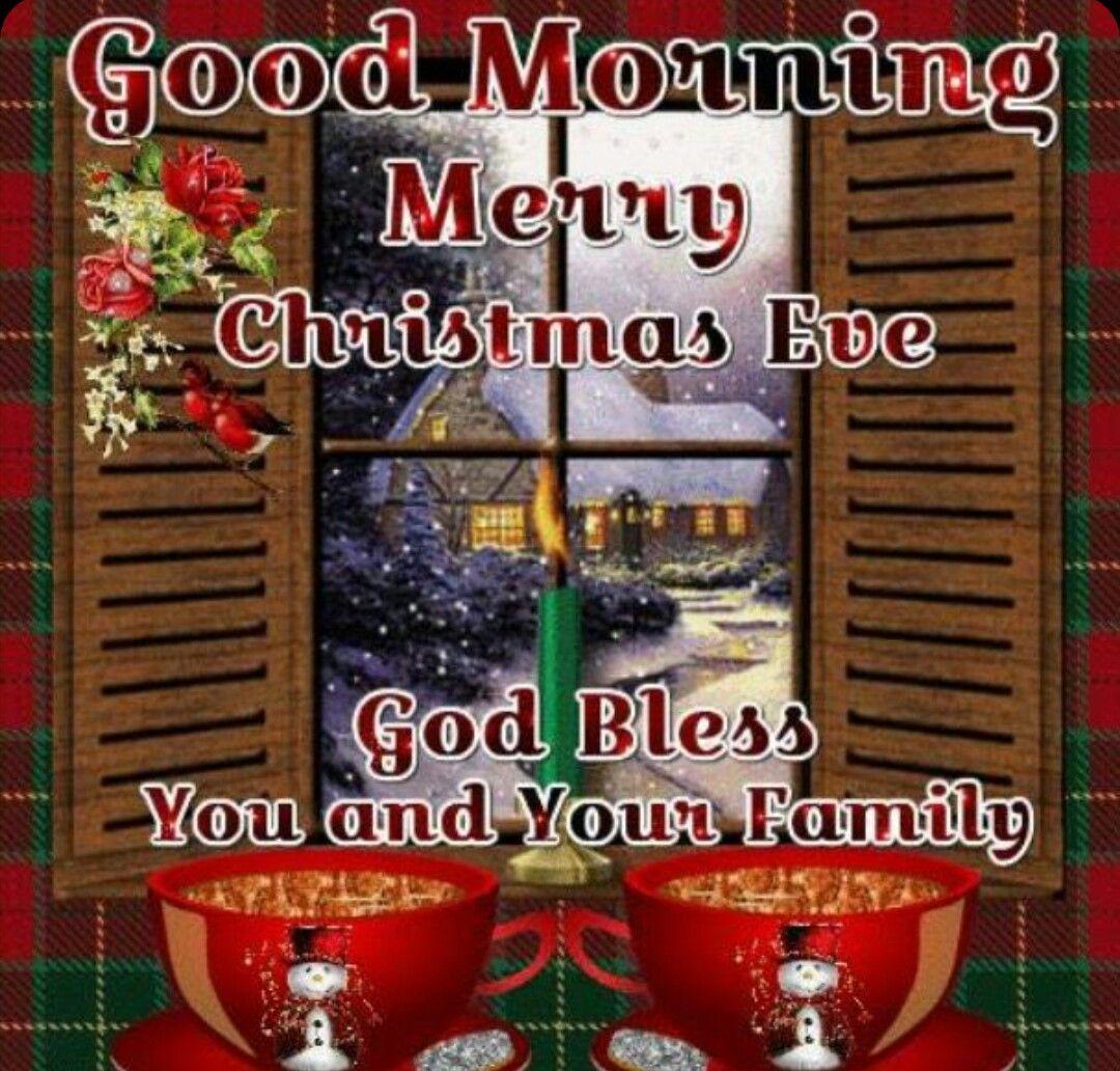 Good Morning Merry Christmas Eve God Bless You And Your Family C Merry Christmas Eve Happy Christmas Eve Christmas Eve Images