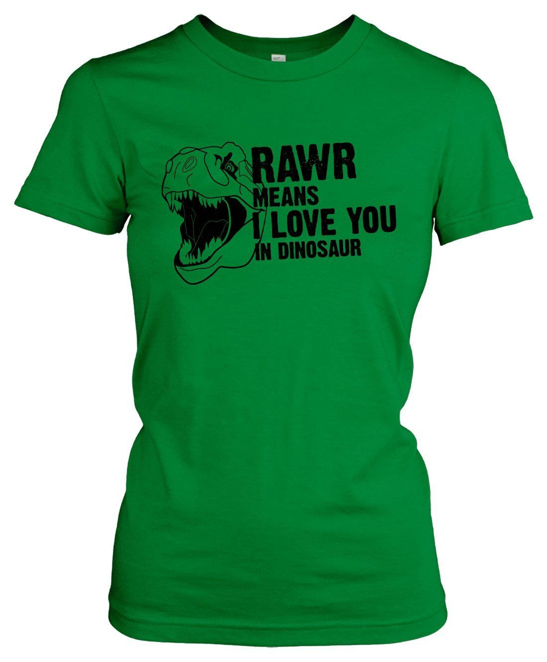 0a2782b5cc Women's Rawr Means I Love You in Dinosaur T Shirt - Funny Tee for Dino  Fans. Find this Pin and more on MEME by Ronnie Diebold. Tags. St Patrick's  Day Outfit