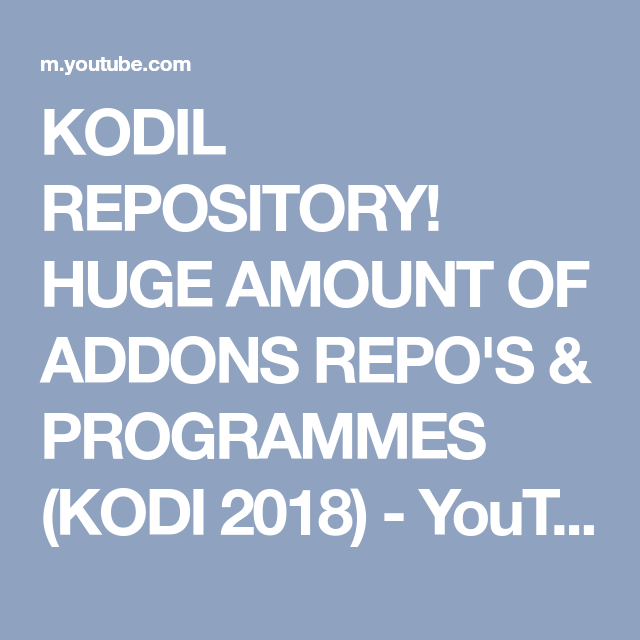KODIL REPOSITORY! HUGE AMOUNT OF ADDONS REPO'S & PROGRAMMES