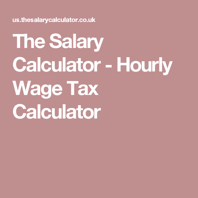The Salary Calculator  Hourly Wage Tax Calculator  Work It