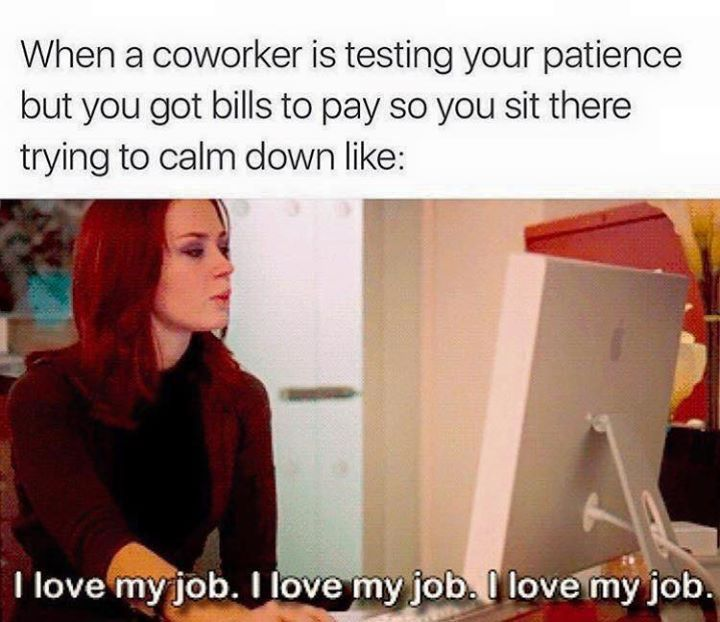 Annoying coworker | It's What I Do | Funny coworker memes