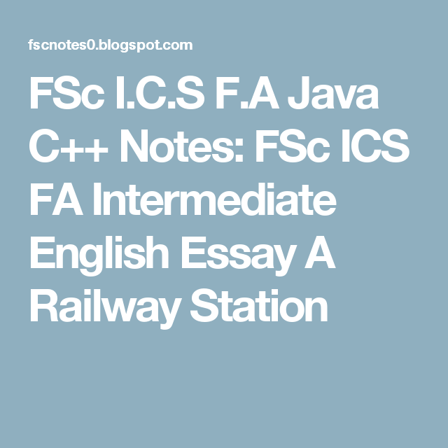 Fsc Ics Fa Java C Notes Fsc Ics Fa Intermediate English Essay  Fsc Ics Fa Java C Notes Fsc Ics Fa Intermediate English Essay A  Railway Station Diwali Essay In English also Essays For High School Students  An Essay On Newspaper