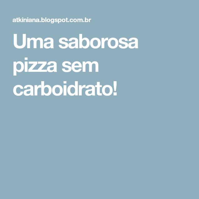 Uma saborosa pizza sem carboidrato!