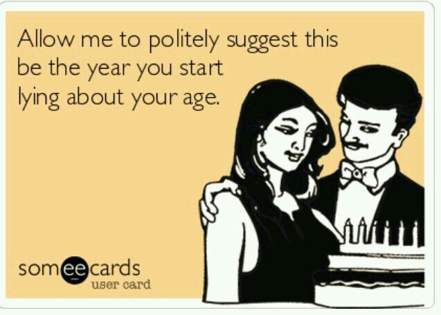 Lie About Age Happy Birthday Funny Ecards 40th Birthday Funny Happy Birthday Funny