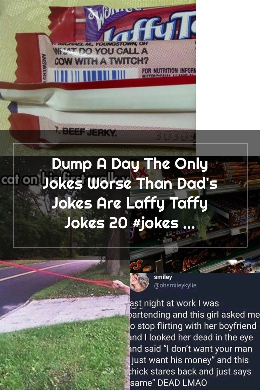 Dump A Day The Only Jokes Worse Than Dad S Jokes Are Laffy Taffy Jokes 20 Jokes Funny Sillyjokes In 2020 Dump A Day Dad Jokes Silly Jokes