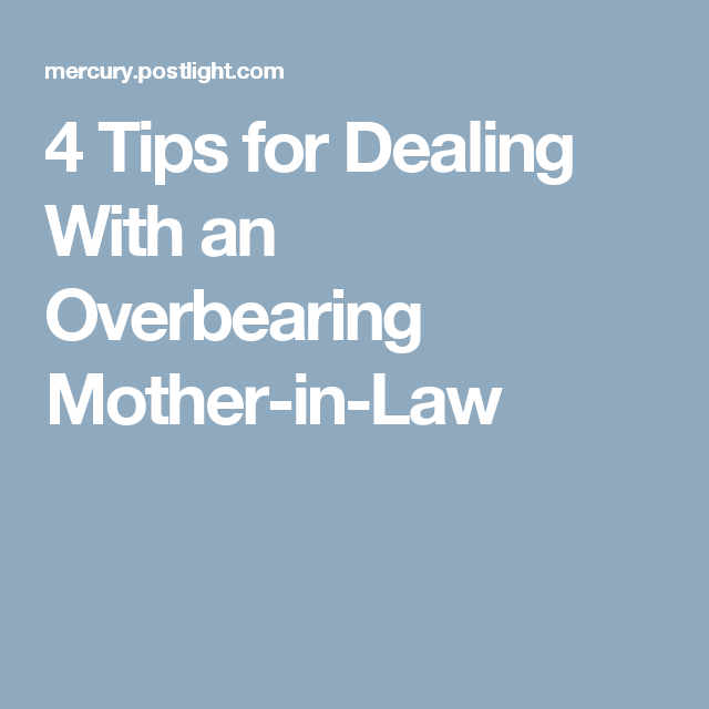 Dealing With An Overbearing Mother In Law