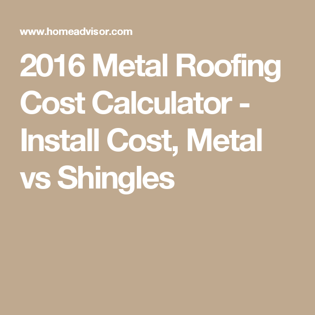 2016 Metal Roofing Cost Calculator Install Cost Metal Vs Shingles Roof Cost Metal Roof Installation Metal Roof