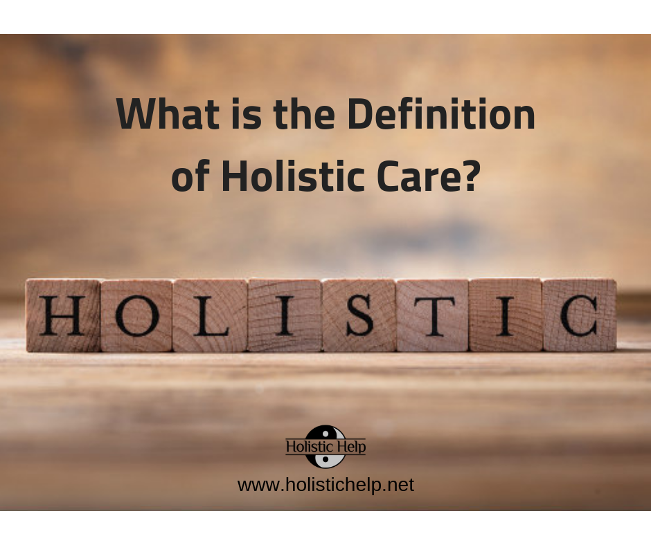 The definition of holistic care can vary from person to