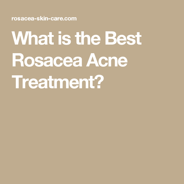 What is the Best Rosacea Acne Treatment?