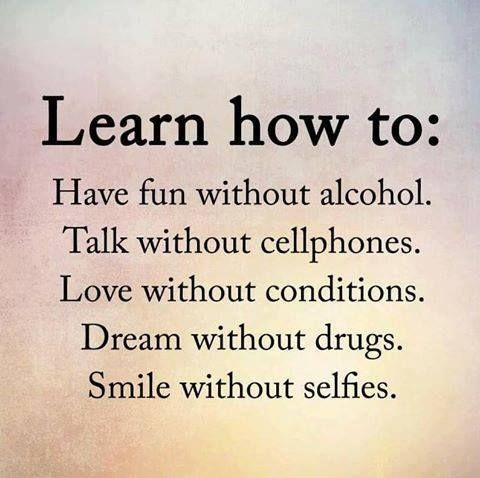 Learn How To Have Fun Without Alcohol Talk Without Cellphones Love Without Alcohol Quotes Thought Provoking Quotes Alcohol