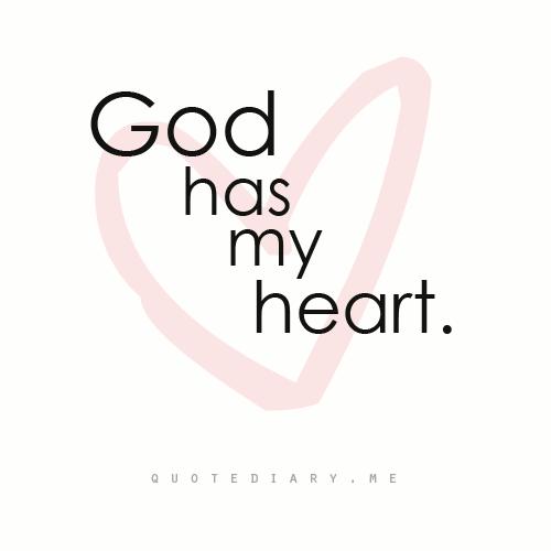 God has my heart.