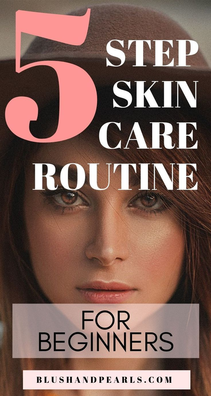 An Easy 5 Step Skin Care Routine For Beginners Skin care