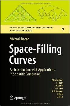 Space-Filling Curves : an Introduction With Applications in Scientific Computing / Michael Bader. -- Heidelberg … [etc.] : Springer, 2013.