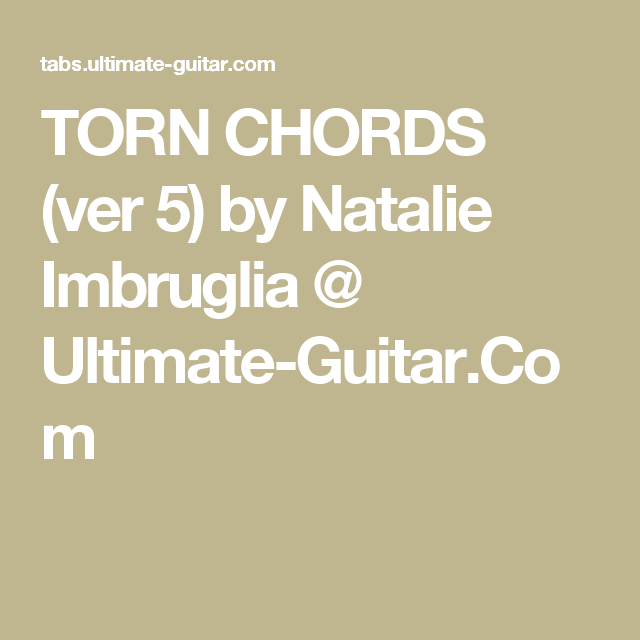 TORN CHORDS (ver 5) by Natalie Imbruglia @ Ultimate-Guitar.Com | Uke ...