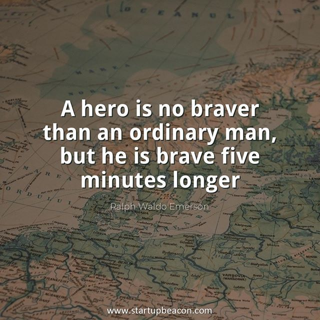 """""""A hero is no braver than an ordinary man, but he is brave"""