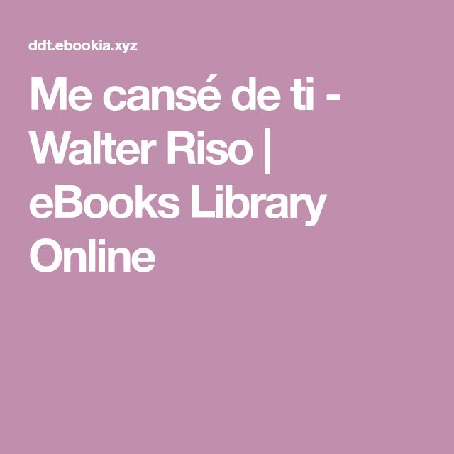 Me Cansé De Ti Walter Riso Ebooks Library Online En 2020 Walter Riso Libros Walter Riso Libros Gratis Walter Riso