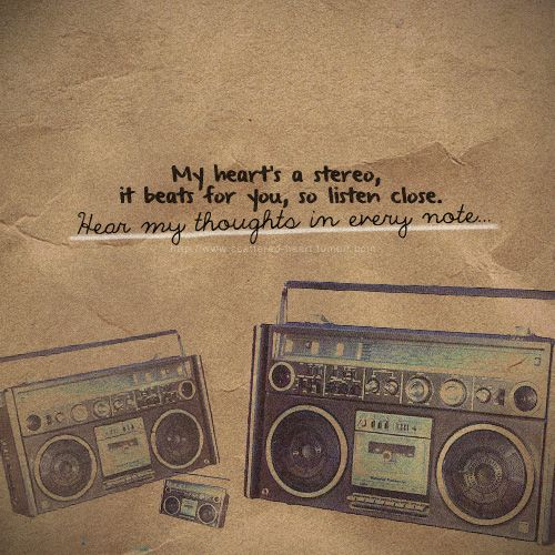 My heart's a stereo, it beats for you, so listen close  Hear my
