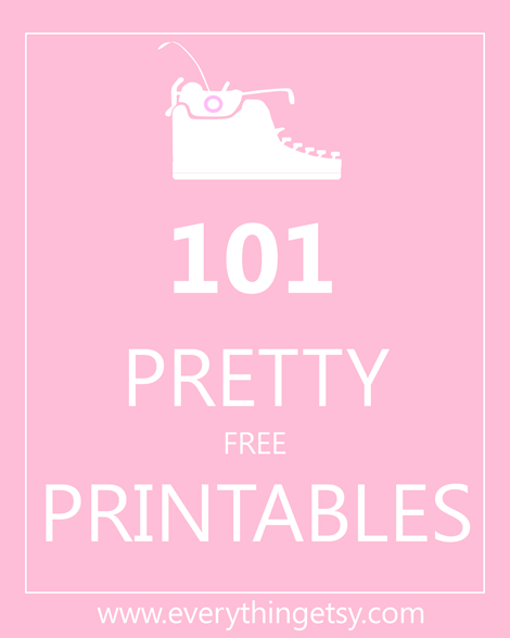 101 Pretty Free printables from Everything Etsy