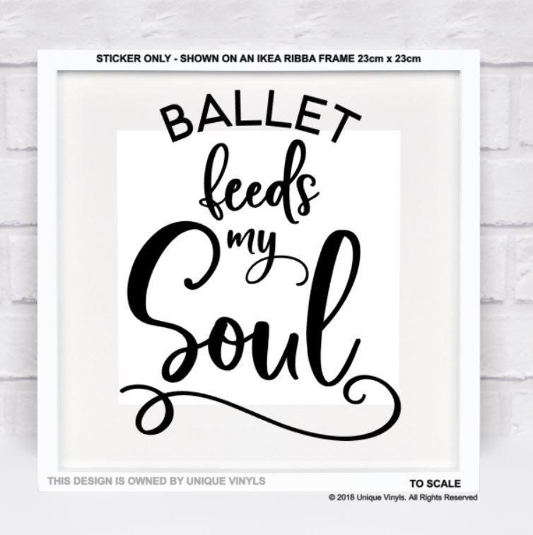 Ballet feeds my Soul - Dance inspired vinyl sticker for Box Frame ...