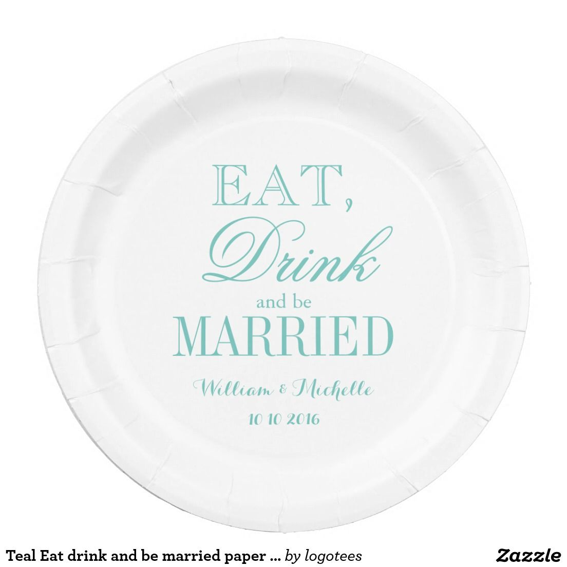 Teal Eat drink and be married paper wedding plates  sc 1 st  Pinterest & Teal Eat drink and be married paper wedding plates | Wedding Custom ...