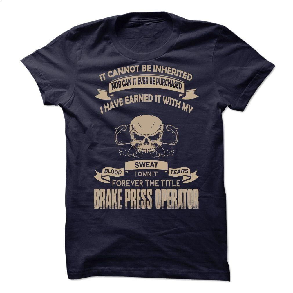 Shirt design press - Proud Be A Brake Press Operator T Shirt Hoodie Sweatshirts T Shirt Design