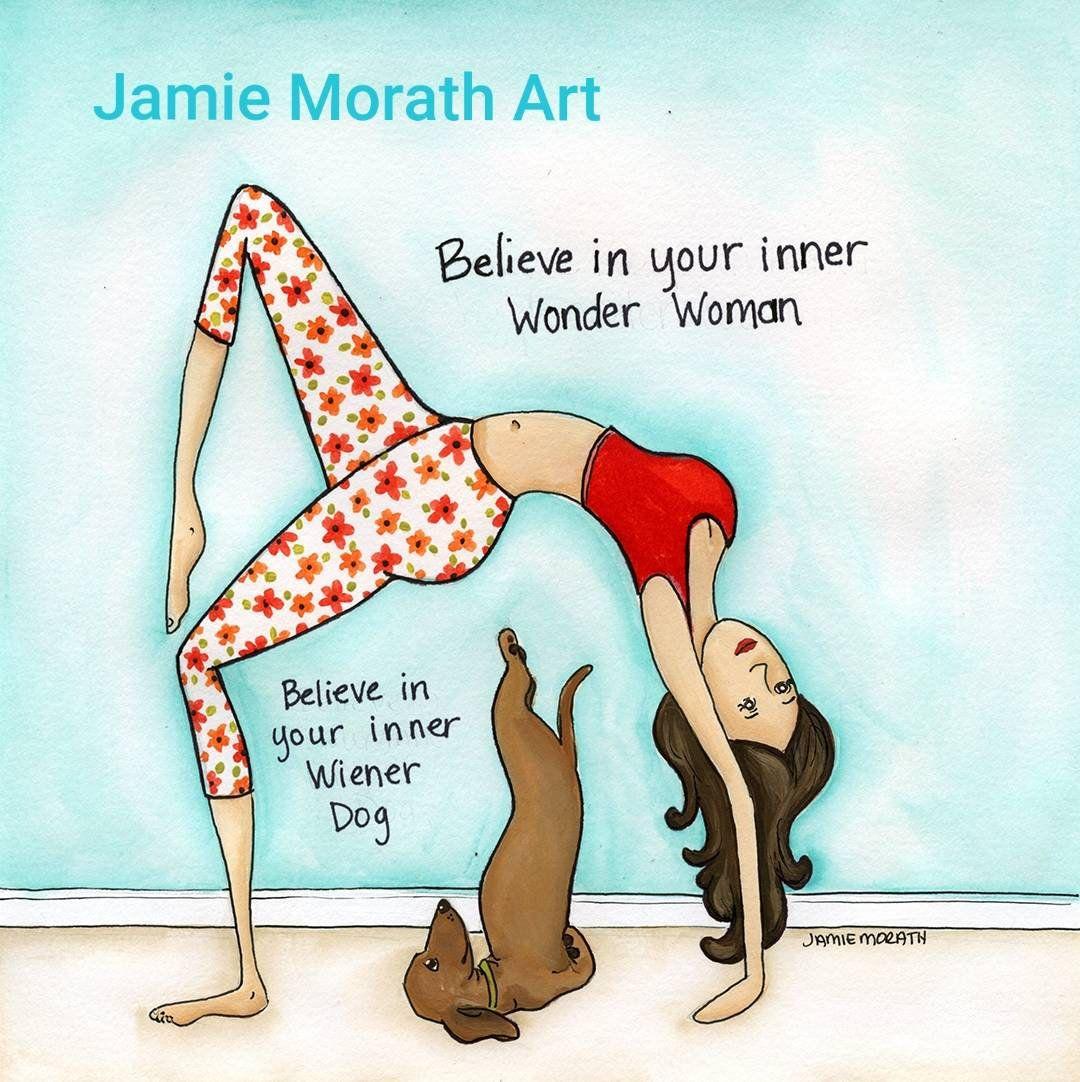 Believe In Your Inner Wonder Woman Believe In Your Inner Wiener Dog Funny Dachshund Dog Yoga Art Pose Dog Doing Yoga Dachshund Dog Dachshund Quotes