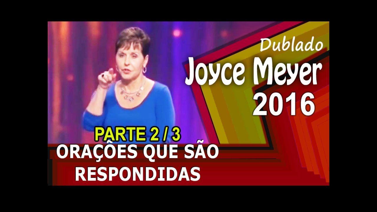 Joyce Meyer Oracoes Que Sao Respondidas Parte 2 2016 Em
