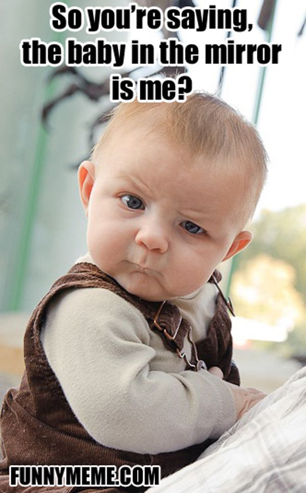 4c52ab59b8deae441fa1589499005108 funny right so if you have a baby put him infront of the mirror,Download Funny Baby Memes